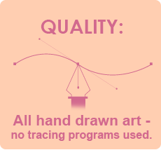 Quality: All hand drawn art no tracing programs used.
